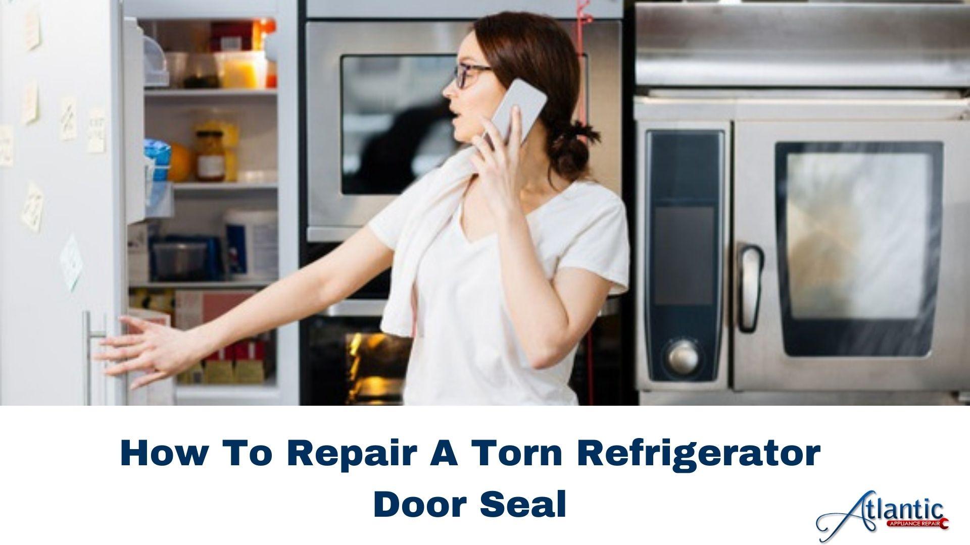 how to repair a torn refrigerator door seal